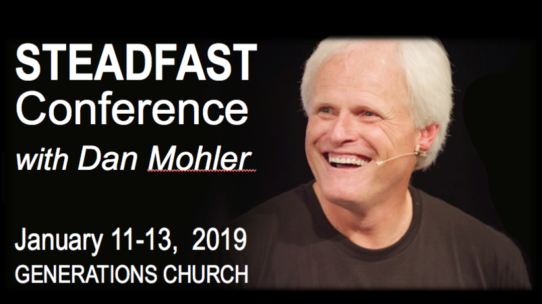 STEADFAST CONFERENCE with Dan Mohler - Sunday Morning 1 - Audio