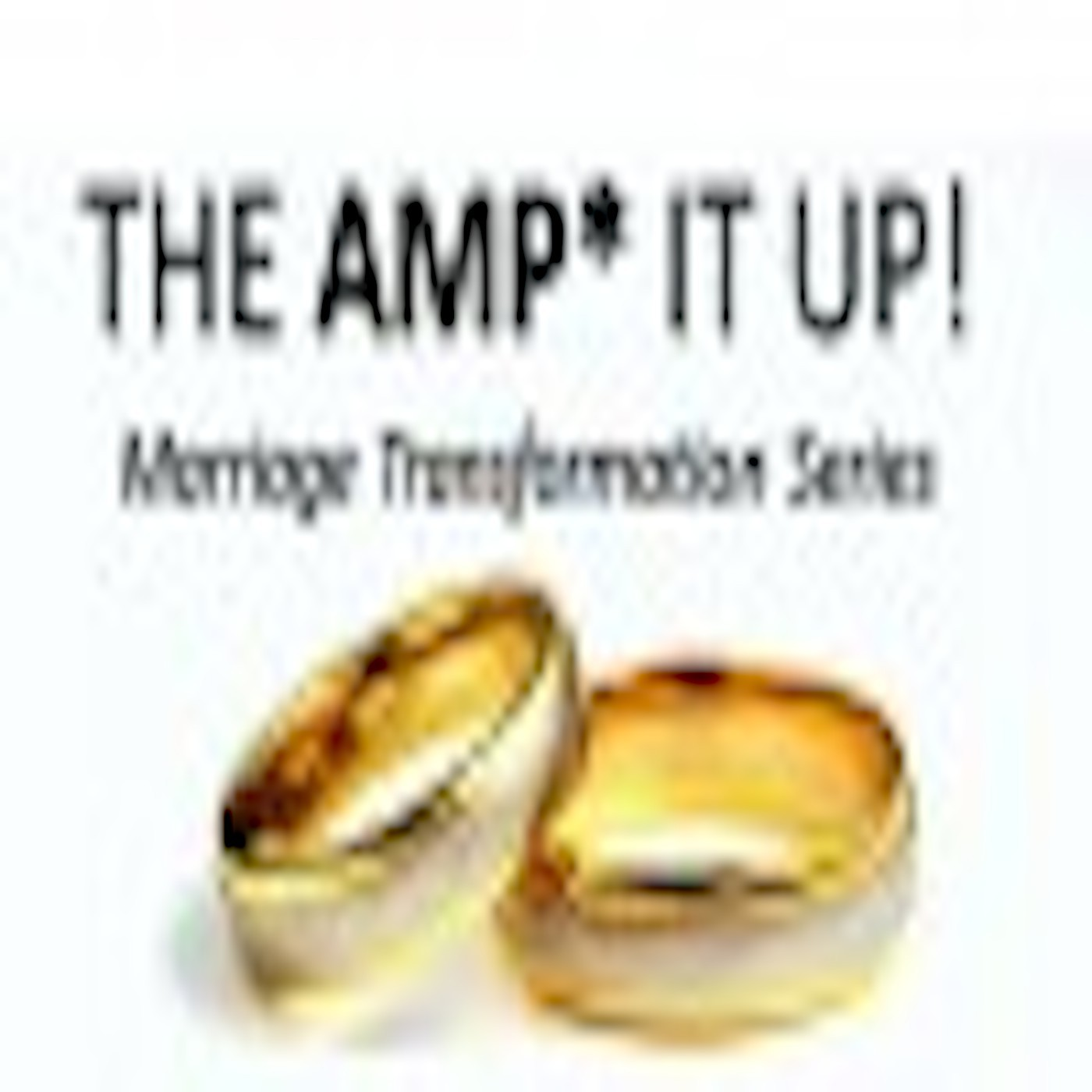 MARRIAGE TRANSFORMATION - Amp It Up!