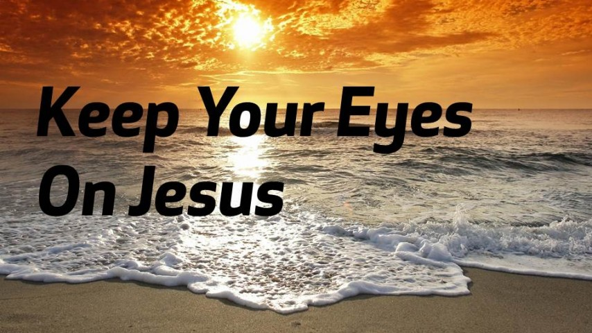 Image result for KEEP YOUR EYES ON JESUS.